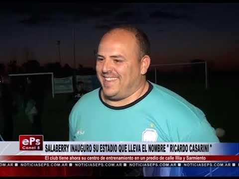 SALABERRY INAUGURO SU ESTADIO QUE LLEVA EL NOMBRE RICARDO CASARINI