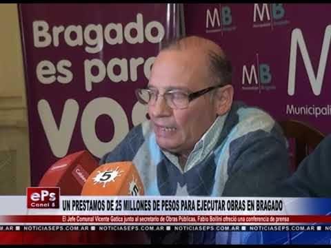 UN PRESTAMOS DE 25 MILLONES DE PESOS PARA EJECUTAR OBRAS EN BRAGADO