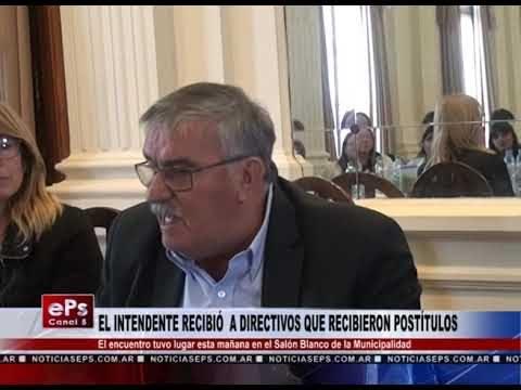EL INTENDETE RECIBIÓ A DIRECTIVOS QUE RECIBIERON POSTÍTULOS