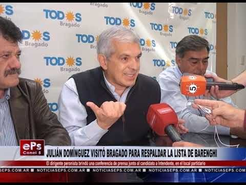 JULIÁN DOMÍNGUEZ VISITÓ BRAGADO PARA RESPALDAR LA LISTA DE BARENGHI