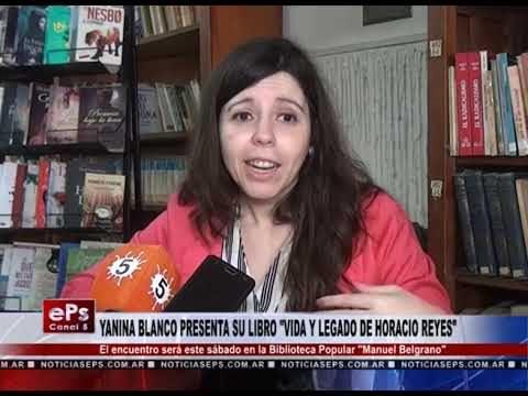 YANINA BLANCO PRESENTA SU LIBRO VIDA Y LEGADO DE HORACIO REYES