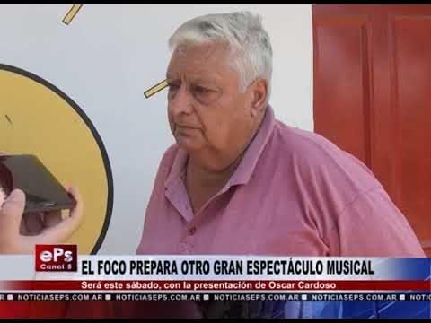 EL FOCO PREPARA OTRO GRAN ESPECTÁCULO MUSICAL