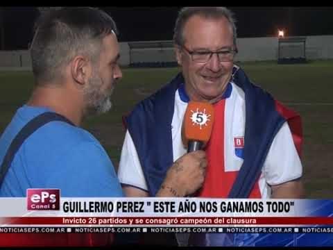 GUILLERMO PEREZ ESTE AÑO NOS GANAMOS TODO