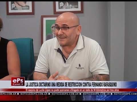 LA JUSTICIA DICTAMINO UNA MEDIDA DE RESTRICCION CONTRA FERNANDO RAFASQUINO