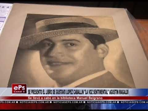 SE PRESENTO EL LIBRO DE GUSTAVO LOPEZ CABALLIN LA VOZ SENTIMENTAL AGUSTIN MAGALDI