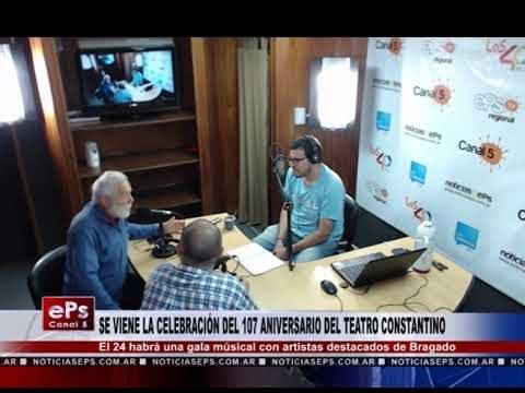 SE VIENE LA CELEBRACIÓN DEL 107 ANIVERSARIO DEL TEATRO CONSTANTINO