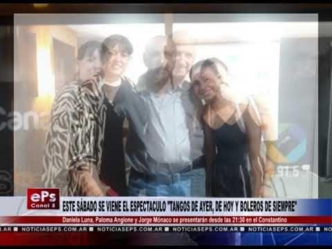 ESTE SÁBADO SE VIENE EL ESPECTACULO TANGOS DE AYER, DE HOY Y BOLEROS DE SIEMPRE