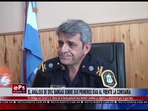 EL ANÁLISIS DE ERIC BARGAS SOBRE SUS PRIMEROS DÍAS AL FRENTE LA COMISARÍA