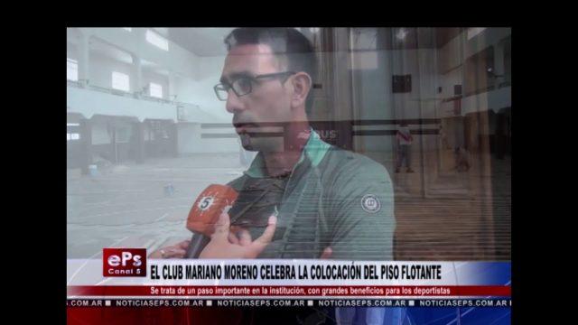 EL CLUB MARIANO MORENO CELEBRA LA COLOCACIÓN DEL PISO FLOTANTE