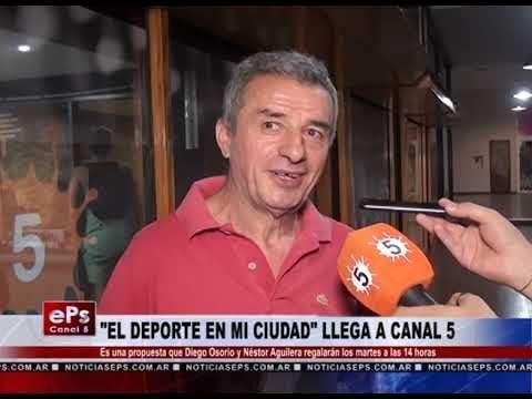 EL DEPORTE EN MI CIUDAD LLEGA A CANAL 5