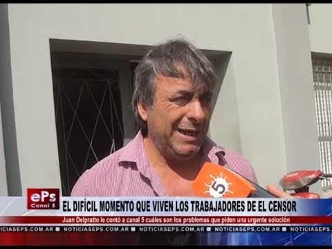 EL DIFÍCIL MOMENTO QUE VIVEN LOS TRABAJADORES DE EL CENSOR