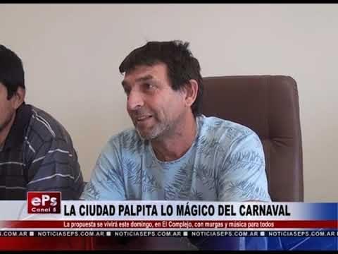 LA CIUDAD PALPITA LO MÁGICO DEL CARNAVAL