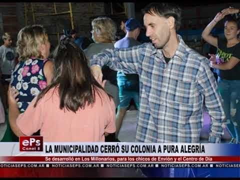 LA MUNICIPALIDAD CERRÓ SU COLONIA A PURA ALEGRÍA
