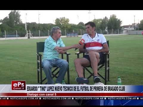 EDUARDO TINO LOPEZ NUEVO TECNICO DE EL FUTBOL DE PRIMERA DE BRAGADO CLUB