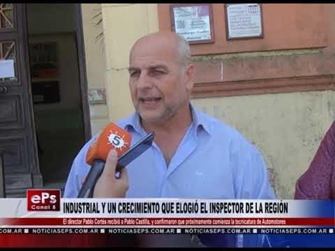 INDUSTRIAL Y UN CRECIMIENTO QUE ELOGIÓ EL INSPECTOR DE LA REGIÓN