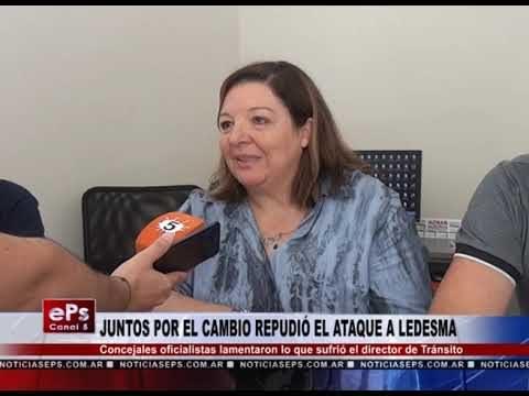 JUNTOS POR EL CAMBIO REPUDIÓ EL ATAQUE A LEDESMA